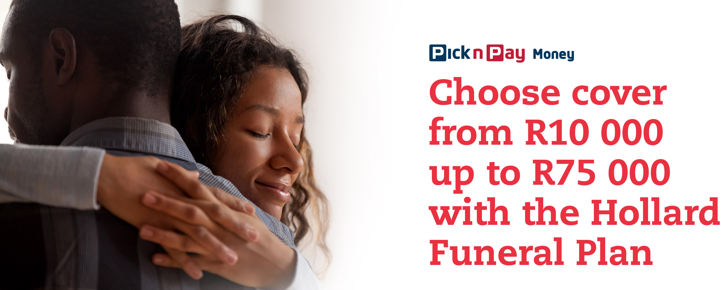 Choose cover from R10 000 up to R75000 with the Hollard Funeral plan