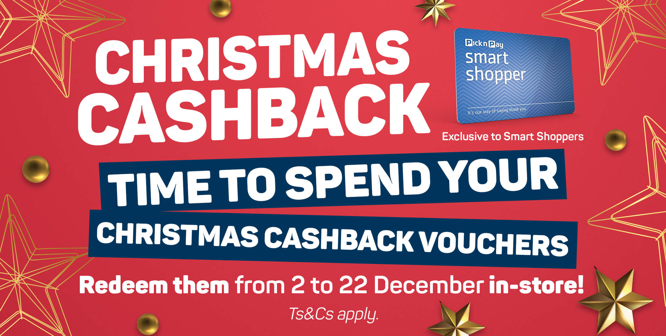 Christmas cashback. Time to spend your christmas cashback vouchers. Redeem them from 2 to 22 Decmber in-store