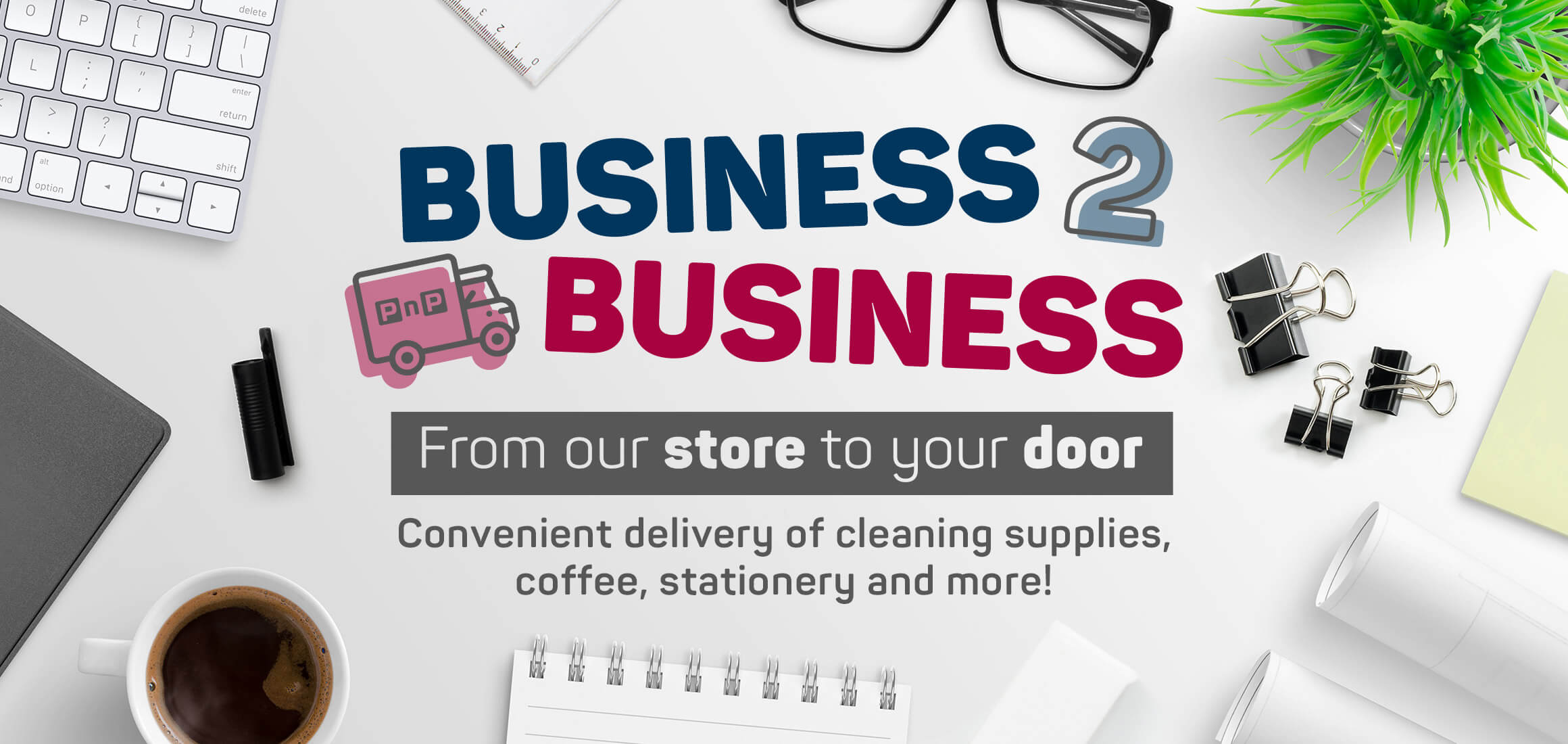 Business 2 business. From our store to your door