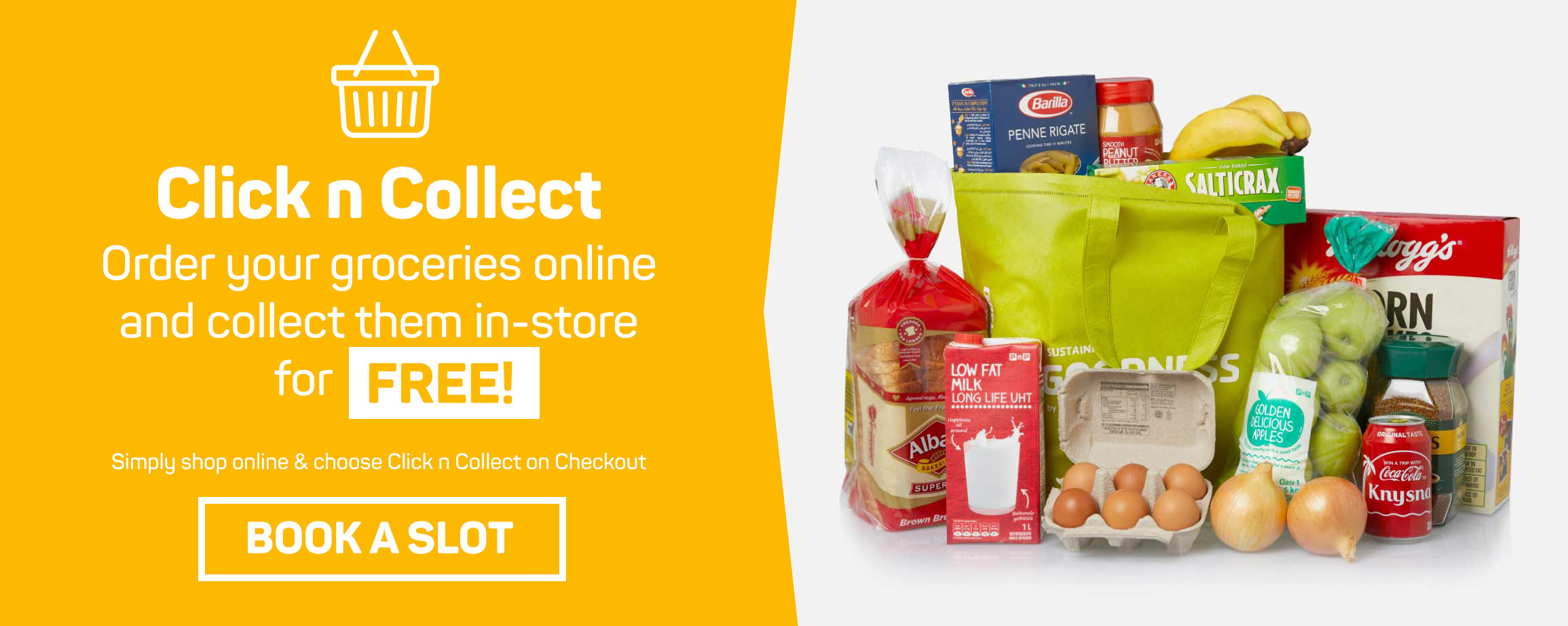 Click n Collect. Order your groceries online and collect them in-store for FREE!