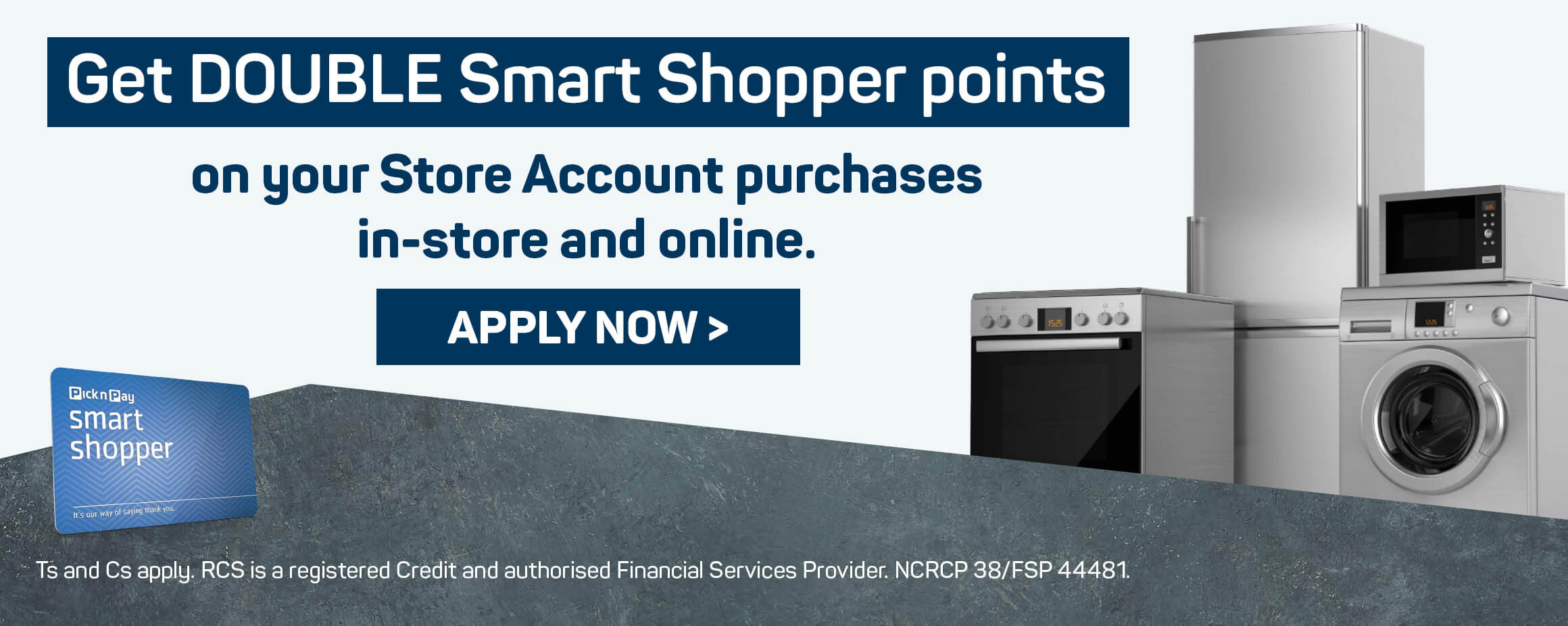 Get DOUBLE Smart Shopper points  on your Store Account purchases in-store and online. Apply now >