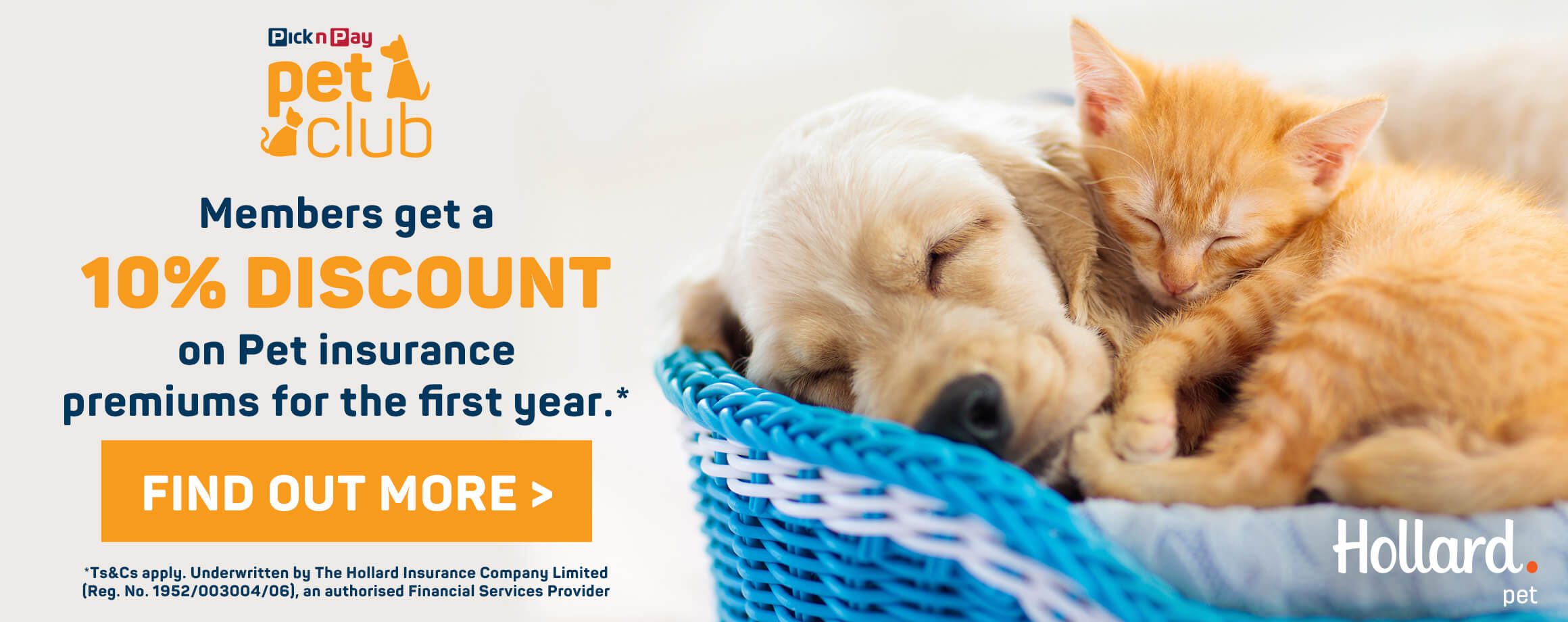Pet Club - Members get a 10% discount on Pet insurance premiums for the first year