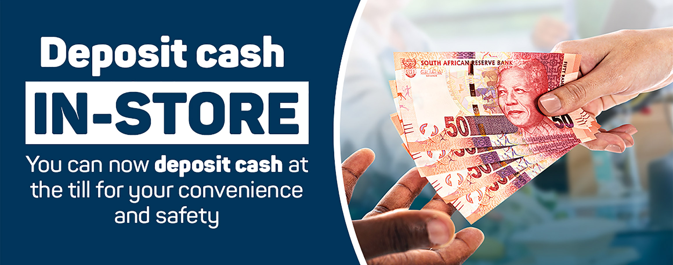 Deposit cash in-store. You can now deposit cash at the till for your convenience and safety