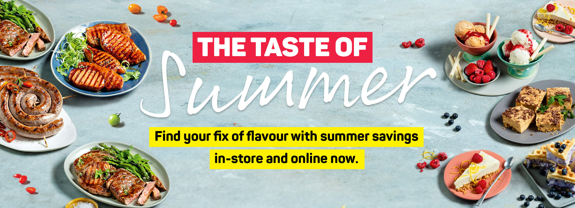 The taste of Summer. Find your fix of flavour with summer savings in-store and online now