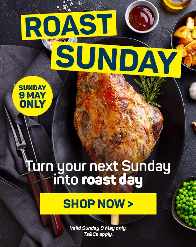 Roast Sunday. Shop now