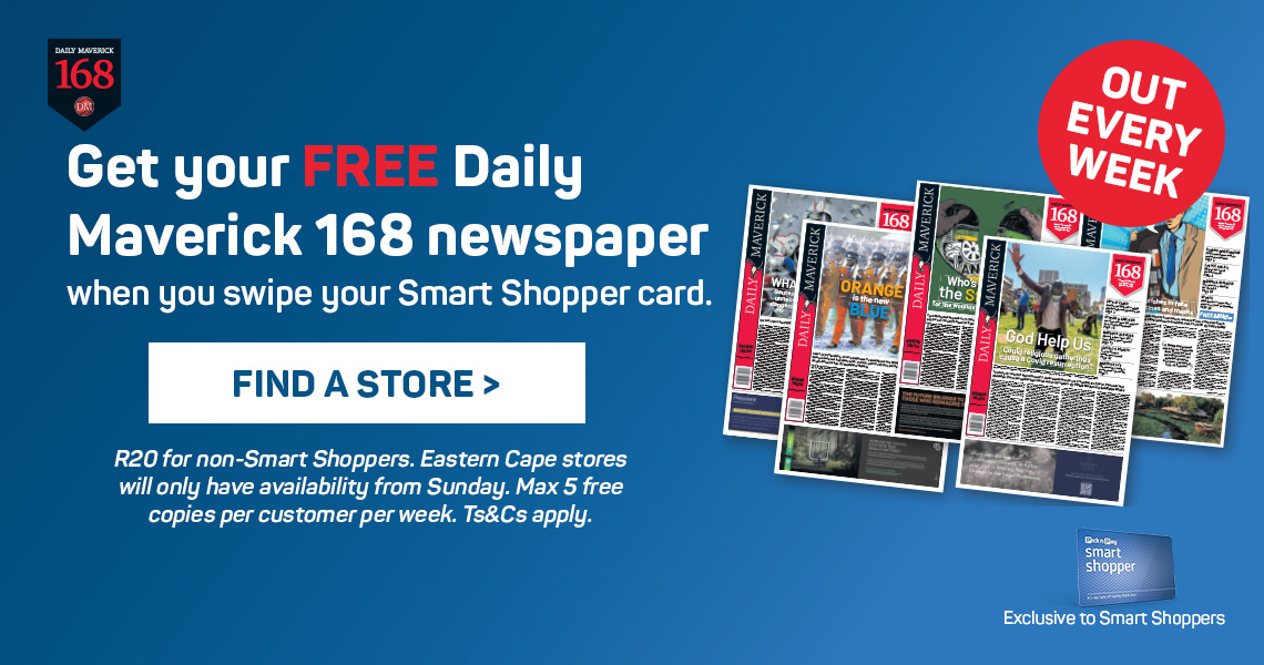 New Daily Maverick 168 Newspaper. Out Every Saturday. Find out more