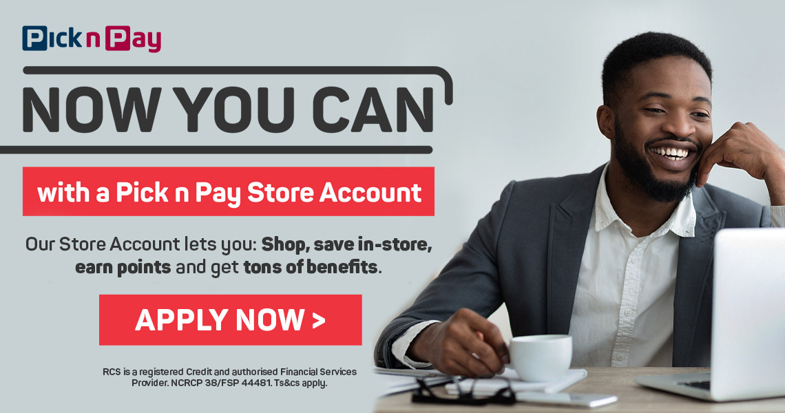 Now you can with a Pick n Pay Store Account. Apply now