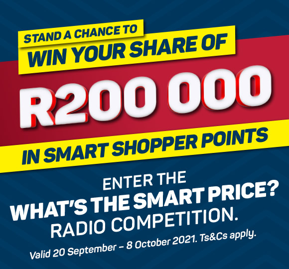 Stand a chance to win your share of R200000 in Smart Shopper points. Enter now >