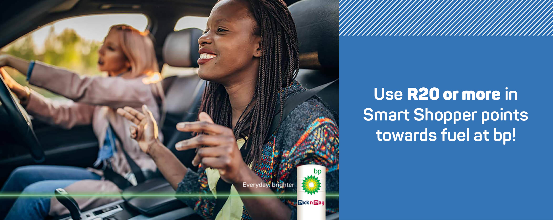 Use R20 or more in Smart Shopper points towards fuel at BP!