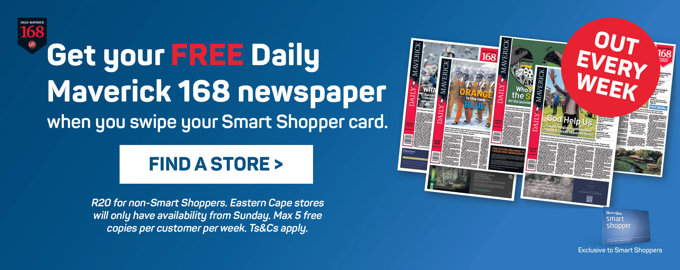 Get your Daily Maverick 168 newspaper when you swipe your Smart Shopper card! Find a store