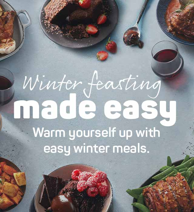 Winter feasting made easy. Warm yourself up with easy winter meals