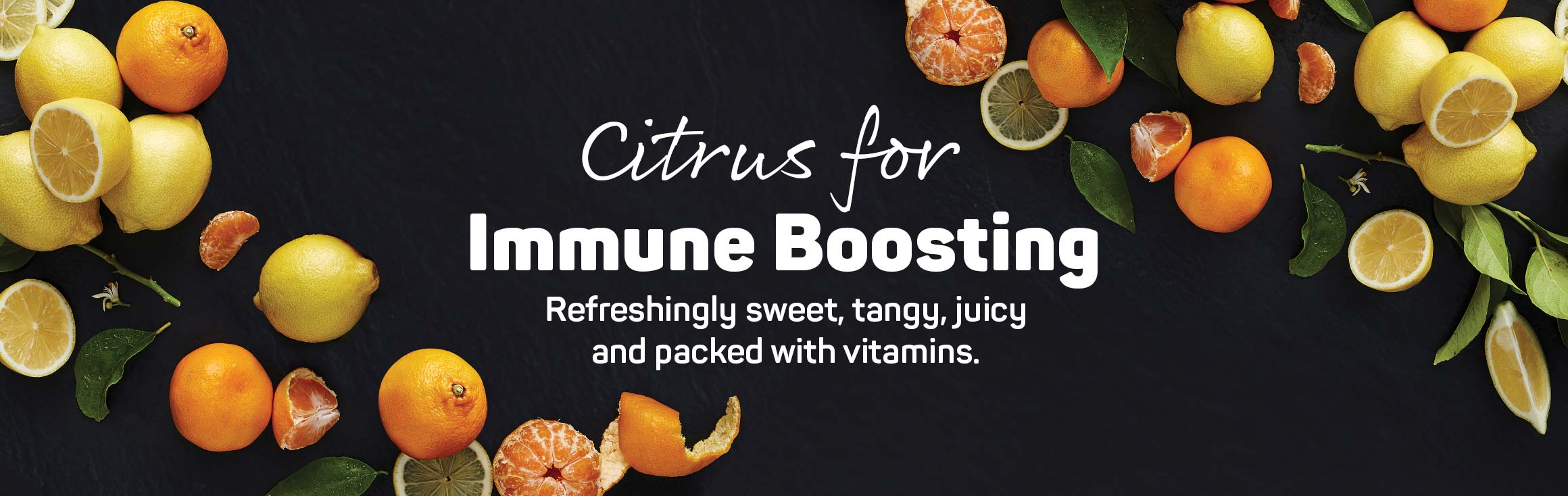 Citrus for Immune Boosting. Refreshingly sweet, tangy, juicy and packed with vitamins
